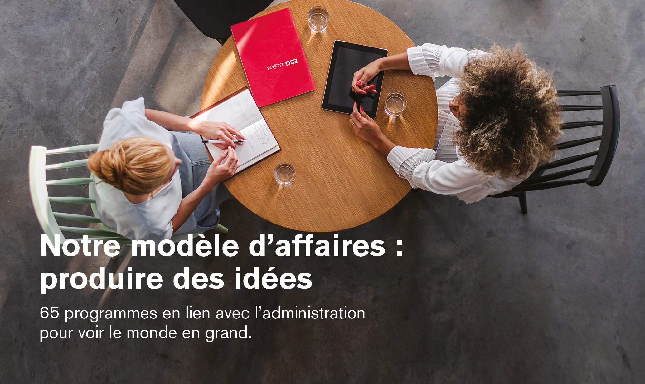 Notre modèle d'affaires: produire des idées   65 programmes en lien avec l'administration pour voir le monde en grand.