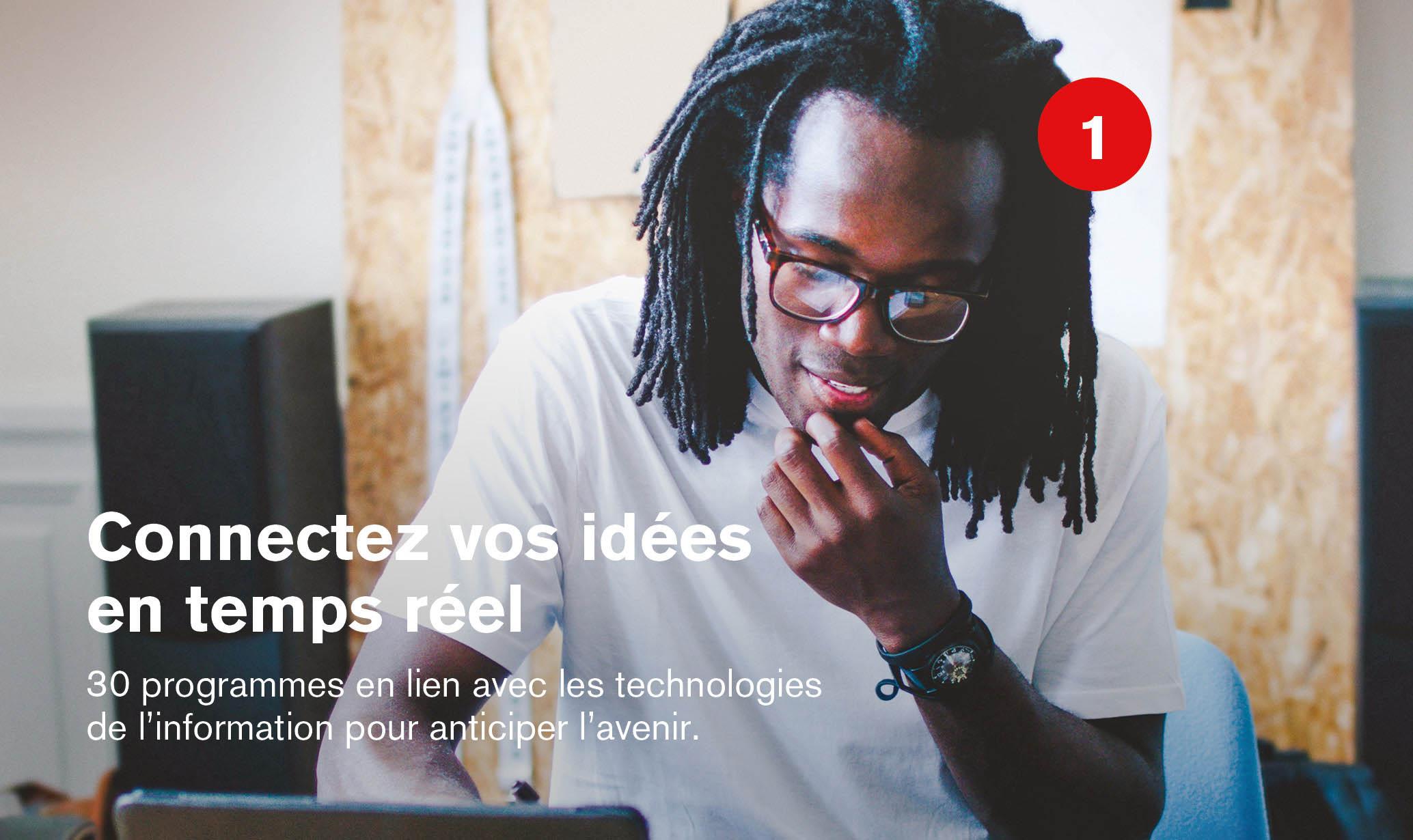 Connectez vos idées en temps réel   30 programmes en lien avec les technologies de l'information pour anticiper l'avenir.