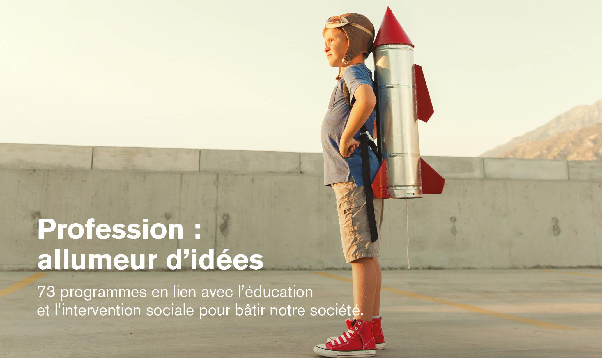Profession: allumeur d'idées   73 programmes en lien avec l'éducation et l'intervention sociale pour bâtir notre société.