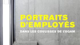 Portraits d'employés - Dans les coulisses de l'UQAM
