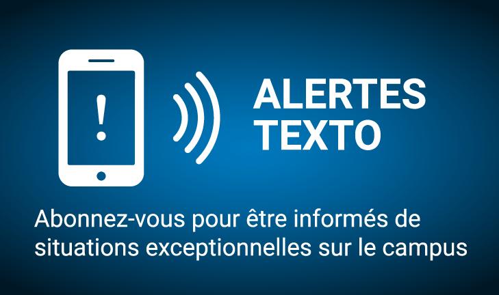 Alertes texto Abonnez-vous pour être informés de situations exceptionnelles sur le campus