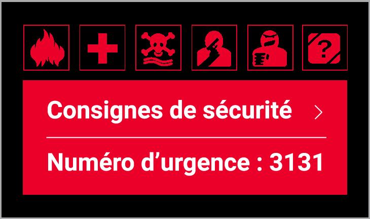 Consignes de sécurité Numéro d'urgence : 3131