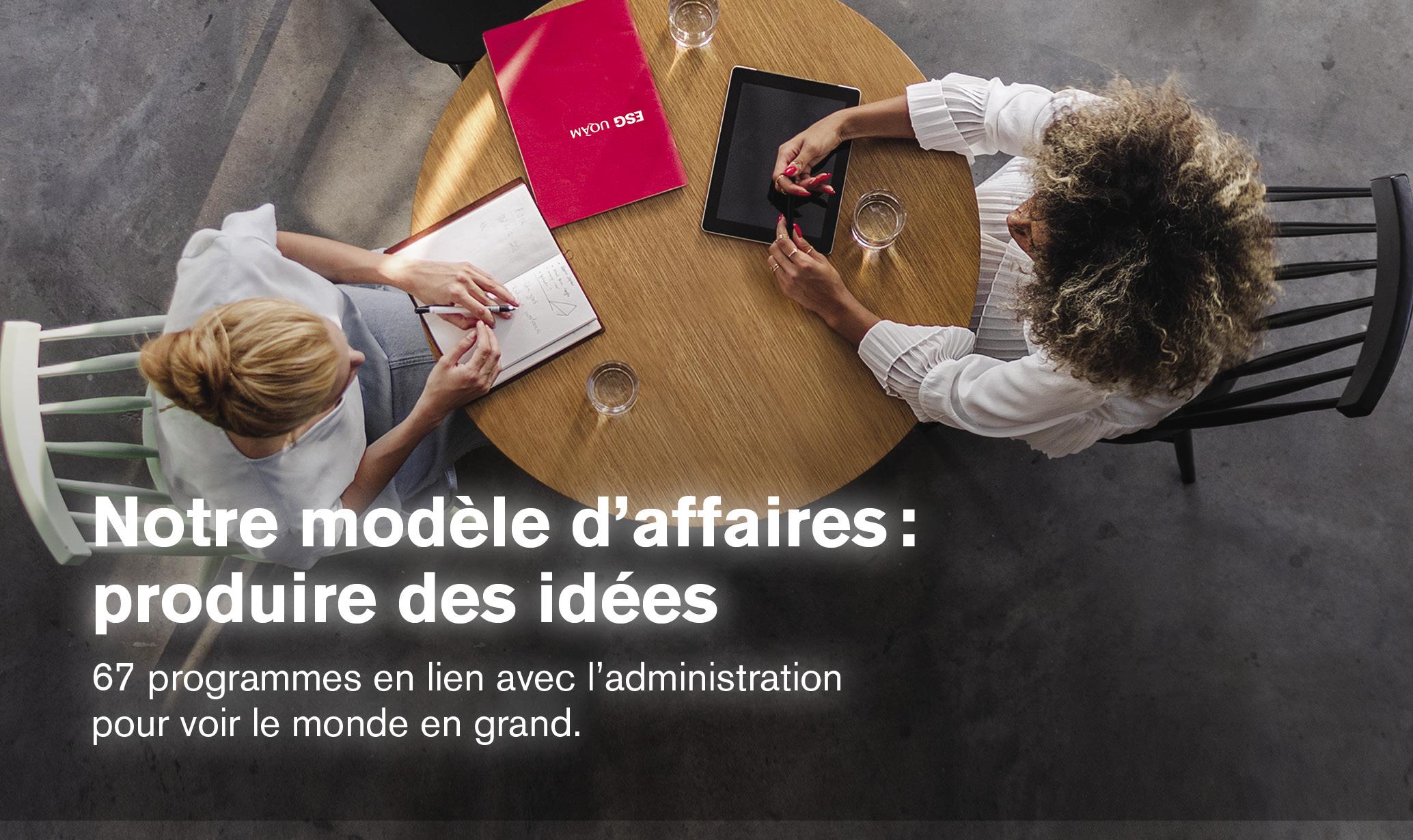 Notre modèle d'affaires: produire des idées | 67 programmes en lien avec l'administration pour voir le monde en grand.