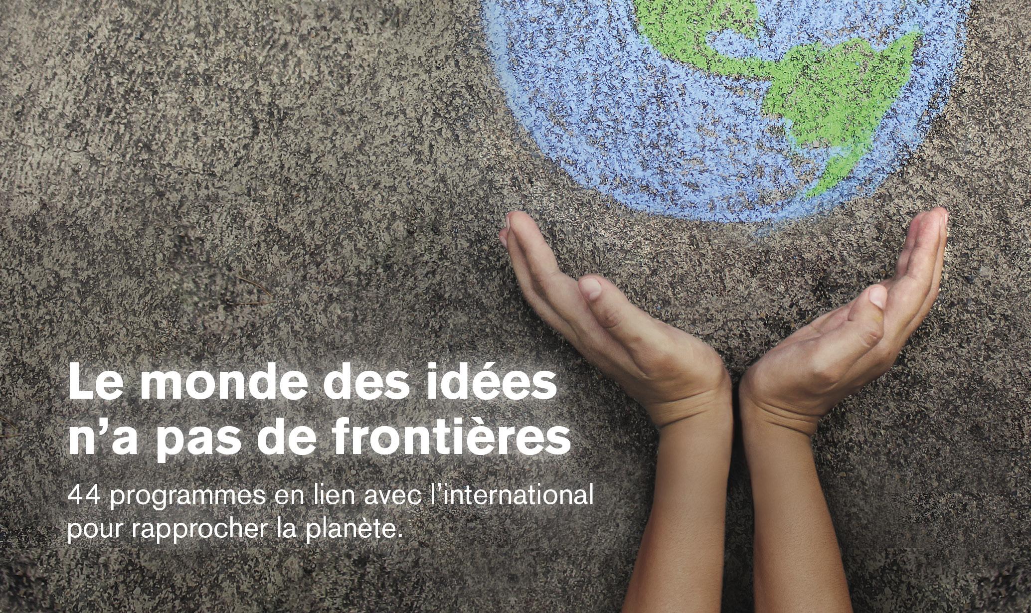 Le monde des idées n'a pas de frontières | 44 programmes en lien avec l'international pour rapprocher la planète.