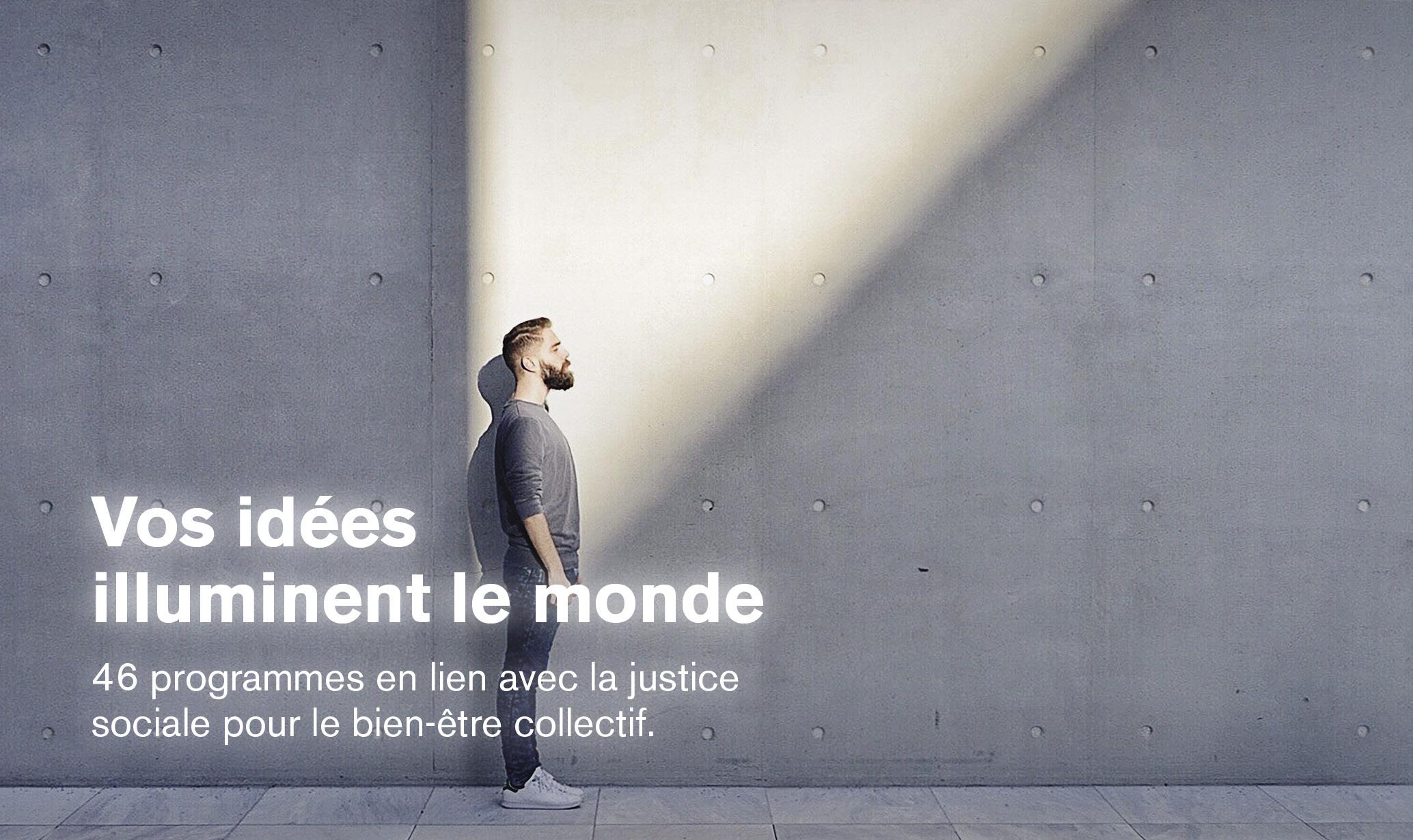 Vos idées illuminent le monde | 46 programmes en lien avec la justice sociale pour le bien-être collectif.
